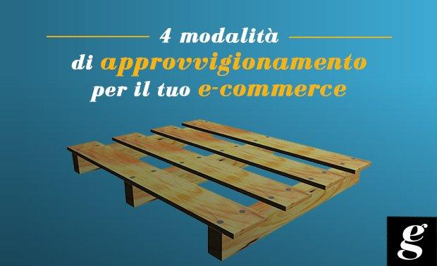 Modalità di approvvigionamento per l'e-commerce | Ecommerce Guru